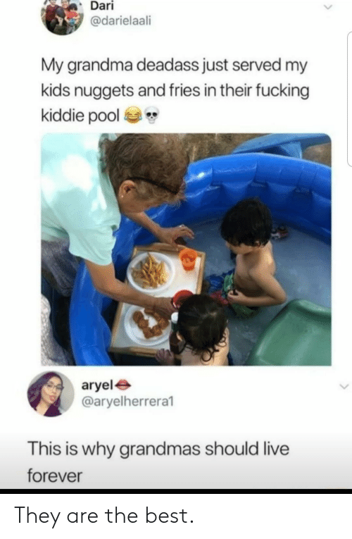 Kiddie: Dari  @darielaali  My grandma deadass just served my  kids nuggets and fries in their fucking  kiddie pool  aryel  @aryelherrera1  This is why grandmas should live  forever They are the best.