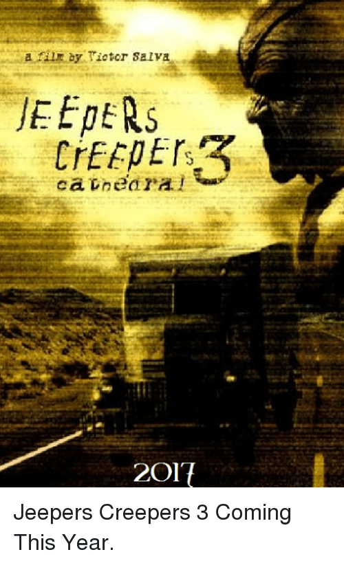 jeepers creepers: dariLit by.Tictcr Salva  caEEPETS3  caWnear'Al  2017  SE  E Jeepers Creepers 3 Coming This Year.