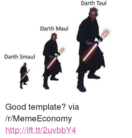 "darth maul: Darth Taul  Darth Maul  Darth Smaul <p>Good template? via /r/MemeEconomy <a href=""http://ift.tt/2uvbbY4"">http://ift.tt/2uvbbY4</a></p>"