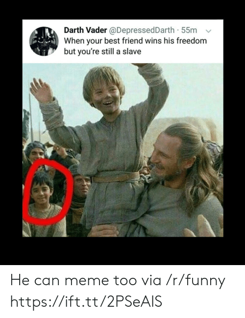 When Your Best Friend: Darth Vader @DepressedDarth 55m  When your best friend wins his freedom  but you're still a slave He can meme too via /r/funny https://ift.tt/2PSeAIS