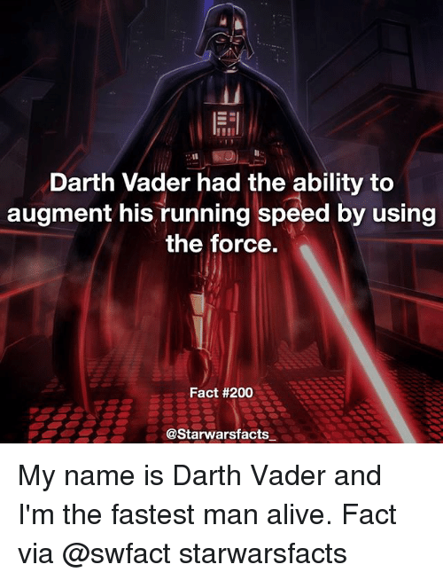 augment: Darth Vader had the ability to  augment his running speed by using  the force.  Fact #200  @Starwarsfacts My name is Darth Vader and I'm the fastest man alive. Fact via @swfact starwarsfacts