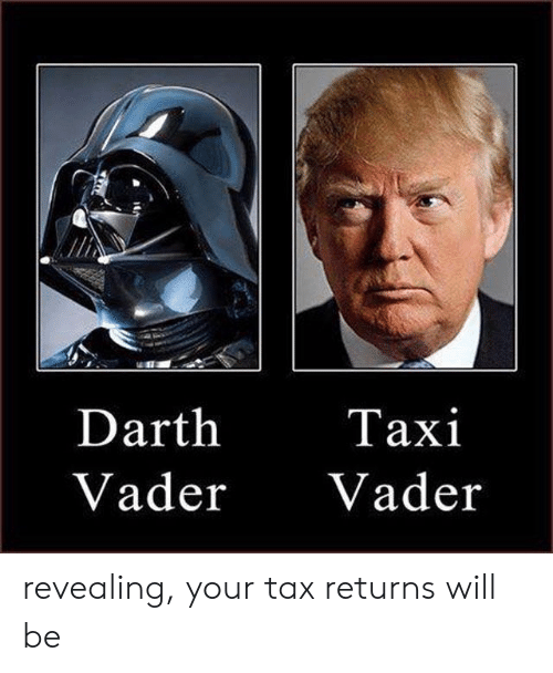 Darth Vader, Memes, and Taxi: Darth  Vader Vader  Taxi revealing, your tax returns will be