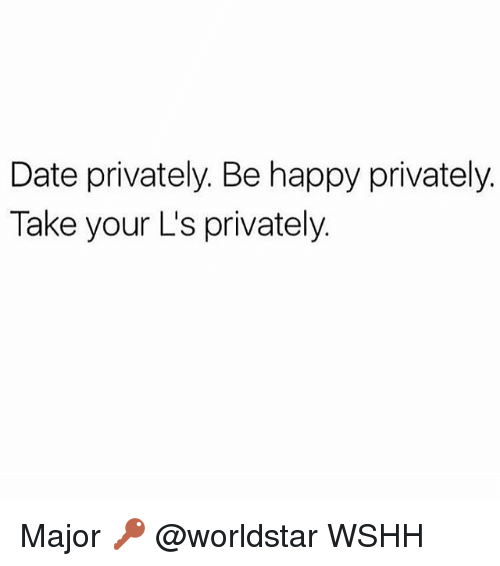 Memes, Worldstar, and Wshh: Date privately. Be happy privately.  Take your L's privately. Major 🔑 @worldstar WSHH
