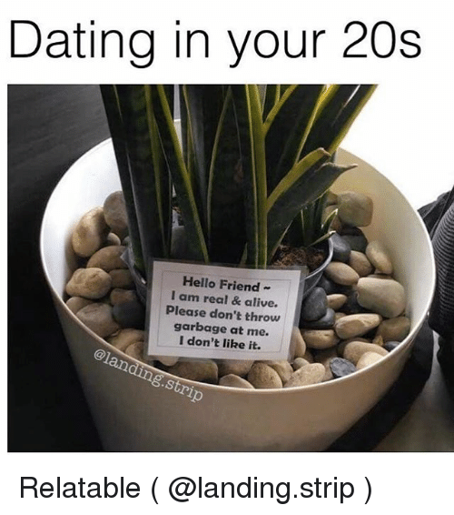stripping: Dating in your 20s  Hello Friend-  I am real & alive  Please don't throw  garbage at me.  I don't like it.  @1  .Stri Relatable ( @landing.strip )