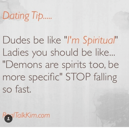 """spiritualized: Dating Tip  Dudes be like """"I'm Spiritual""""  Ladies you should be like  """"Demons are spirits too, be  more specific"""" STOP falling  so fast  RA Talkkim com"""