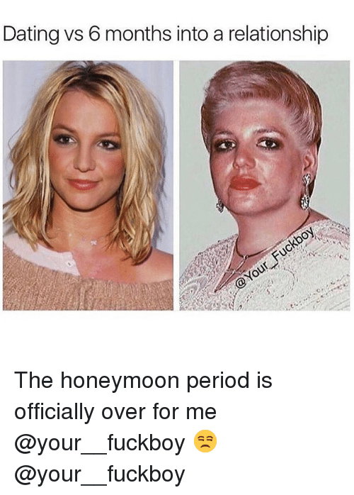 Honeymoon: Dating vs 6 months into a relationship The honeymoon period is officially over for me @your__fuckboy 😒 @your__fuckboy