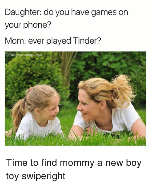 Memes, Phone, and Tinder: Daughter: do you have games on  your phone?  Mom: ever played Tinder?  @hollywoodsquares Time to find mommy a new boy toy swiperight