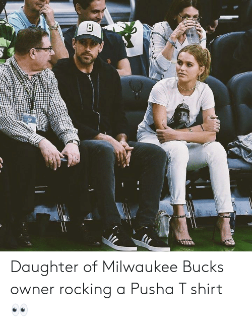 Milwaukee Bucks, Pusha T., and Milwaukee: Daughter of Milwaukee Bucks owner rocking a Pusha T shirt 👀