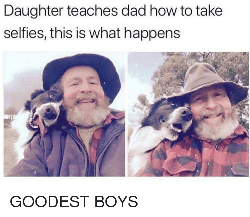 Dad, How To, and Boys: Daughter teaches dad how to take  selfies, this is what happens GOODEST BOYS