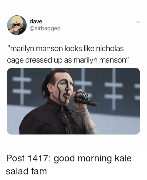 "nicholas cage: dave  @airbagged  ""marilyn manson looks like nicholas  cage dressed up as marilyn manson"" Post 1417: good morning kale salad fam"
