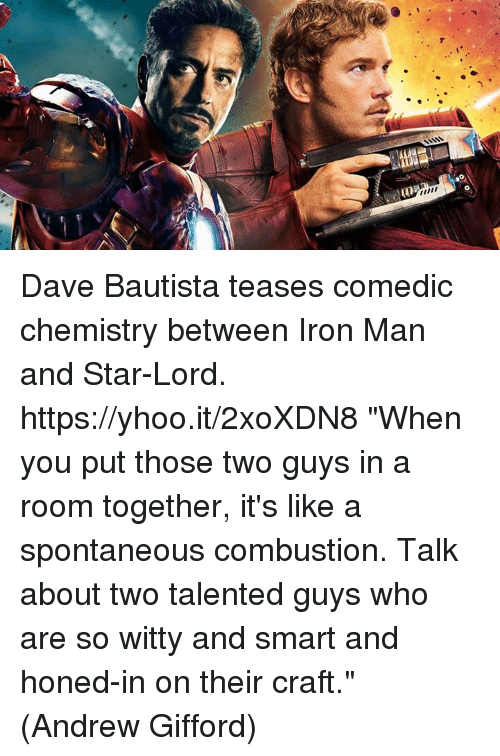 """ironical: Dave Bautista teases comedic chemistry between Iron Man and Star-Lord. https://yhoo.it/2xoXDN8  """"When you put those two guys in a room together, it's like a spontaneous combustion. Talk about two talented guys who are so witty and smart and honed-in on their craft.""""  (Andrew Gifford)"""