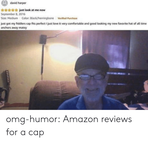 Amazon, Comfortable, and Love: david harper  et just look at me now  September8, 2016  Size: Medium  Color: Black/herringbone  Verified Purchase  just got my fiddlers cap fits perfect I just love it very comfortable and good looking my new favorite hat of all time  anchors away matey omg-humor:  Amazon reviews for a cap