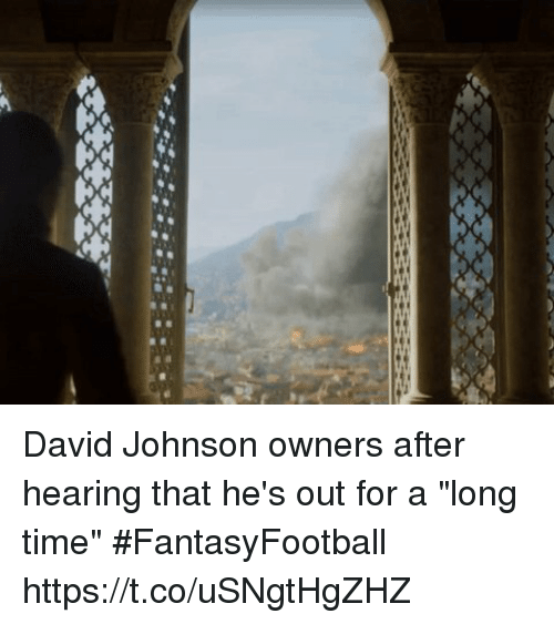 "coed: David Johnson owners after hearing that he's out for a ""long time"" #FantasyFootball https://t.co/uSNgtHgZHZ"