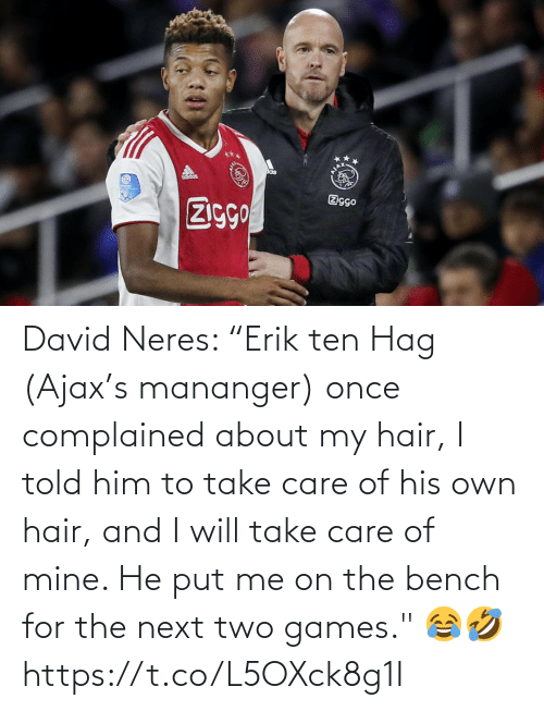 "Of Mine: David Neres: ""Erik ten Hag (Ajax's mananger) once complained about my hair, I told him to take care of his own hair, and I will take care of mine. He put me on the bench for the next two games."" 😂🤣 https://t.co/L5OXck8g1I"