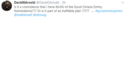 Or Is It: DavidGArnold @DavidGArnold 2h  Is it a coincidence that I have 66.6% of the Good Omens Emmy  Nominations??? Or is it part of an ineffable plan ?????  @neilhimself @drmuig  .