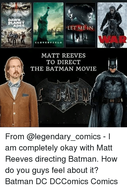 Reev: DAWN  PLANET  TAPES  LET ME IN  MATT REEVES  TO DIRECT  THE BATMAN MOVIE From @legendary_comics - I am completely okay with Matt Reeves directing Batman. How do you guys feel about it? Batman DC DCComics Comics