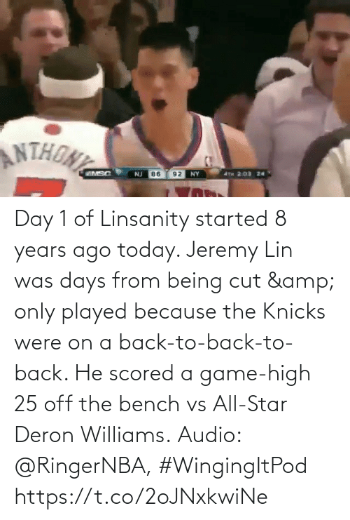 New York Knicks: Day 1 of Linsanity started 8 years ago today.   Jeremy Lin was days from being cut & only played because the Knicks were on a back-to-back-to-back. He scored a game-high 25 off the bench vs All-Star Deron Williams.  Audio: @RingerNBA, #WingingItPod https://t.co/2oJNxkwiNe