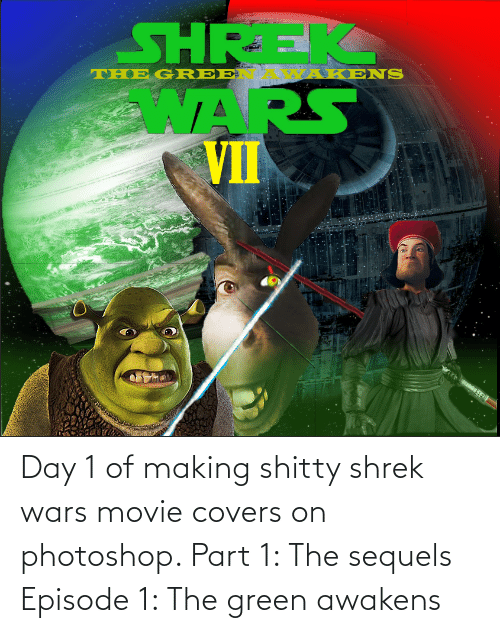 episode 1: Day 1 of making shitty shrek wars movie covers on photoshop. Part 1: The sequels Episode 1: The green awakens