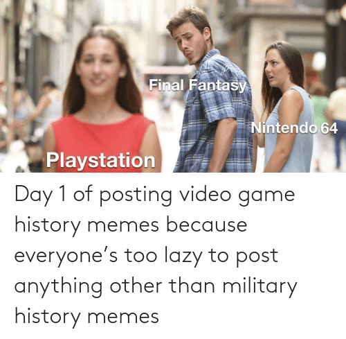 video game: Day 1 of posting video game history memes because everyone's too lazy to post anything other than military history memes