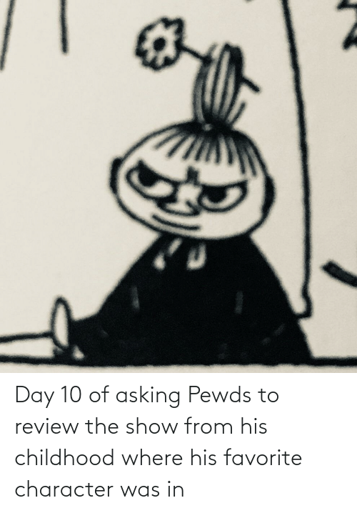 Favorite Character: Day 10 of asking Pewds to review the show from his childhood where his favorite character was in