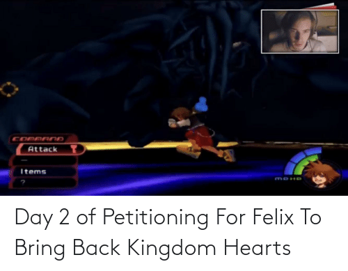 Hearts: Day 2 of Petitioning For Felix To Bring Back Kingdom Hearts