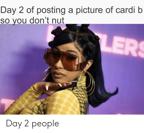 Cardi B: Day 2 of posting a picture of cardi b  so you don't nut  LER Day 2 people