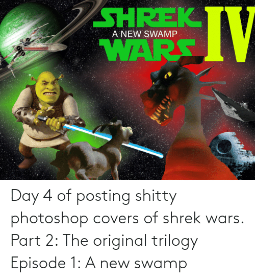 episode 1: Day 4 of posting shitty photoshop covers of shrek wars. Part 2: The original trilogy Episode 1: A new swamp