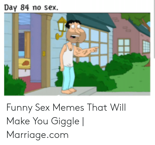Funny Sex Memes: Day 84 no sex. Funny Sex Memes That Will Make You Giggle | Marriage.com