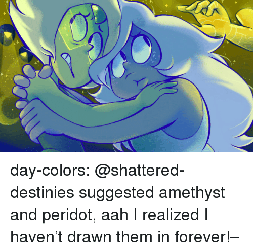 peridot: day-colors:  @shattered-destinies suggested amethyst and peridot, aah I realized I haven't drawn them in forever!–