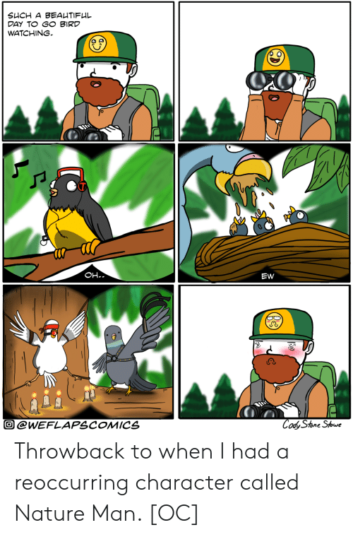Nature, Character, and Man: DAY TO GO BIRD  WATCHING  EW  ツ)  @WEFLAPSCOMICA  O @WEFLAPSCOMICS  e Stowe  ySone Throwback to when I had a reoccurring character called Nature Man. [OC]