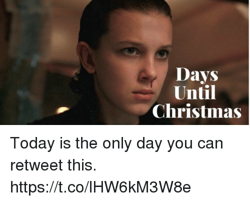 Christmas, Today, and Girl Memes: Days  Until  Christmas Today is the only day you can retweet this. https://t.co/lHW6kM3W8e