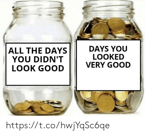 Very Good: DAYS YOU  LOOKED  VERY GOOD  ALL THE DAYS  YOU DIDN'T  LOOK GOOD https://t.co/hwjYqSc6qe