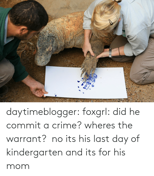 Wheres: daytimeblogger:  foxgrl:  did he commit a crime? wheres the warrant?   no its his last day of kindergarten and its for his mom
