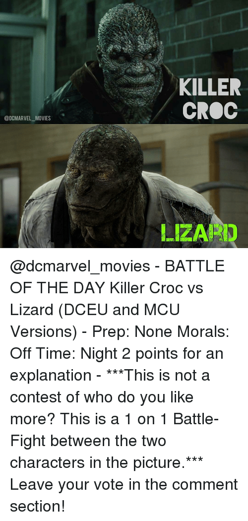 Killer Croc: @DC MARVEL MOVIES  KILLER  CROC  LIZARD @dcmarvel_movies - BATTLE OF THE DAY Killer Croc vs Lizard (DCEU and MCU Versions) - Prep: None Morals: Off Time: Night 2 points for an explanation - ***This is not a contest of who do you like more? This is a 1 on 1 Battle-Fight between the two characters in the picture.*** Leave your vote in the comment section!