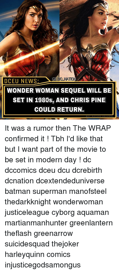 Chris Pine: DCEU NEWS  WONDER WOMAN SEQUEL WILL BE  SET IN 1980s, AND CHRIS PINE  COULD RETURN. It was a rumor then The WRAP confirmed it ! Tbh I'd like that but I want part of the movie to be set in modern day ! dc dccomics dceu dcu dcrebirth dcnation dcextendeduniverse batman superman manofsteel thedarkknight wonderwoman justiceleague cyborg aquaman martianmanhunter greenlantern theflash greenarrow suicidesquad thejoker harleyquinn comics injusticegodsamongus