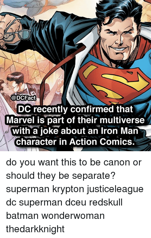 Batman, Iron Man, and Memes: @DCFact  DC recently confirmed that  Marvel is part of their multiverse  with a ioke about an Iron Man  character in Action Comics. do you want this to be canon or should they be separate? superman krypton justiceleague dc superman dceu redskull batman wonderwoman thedarkknight