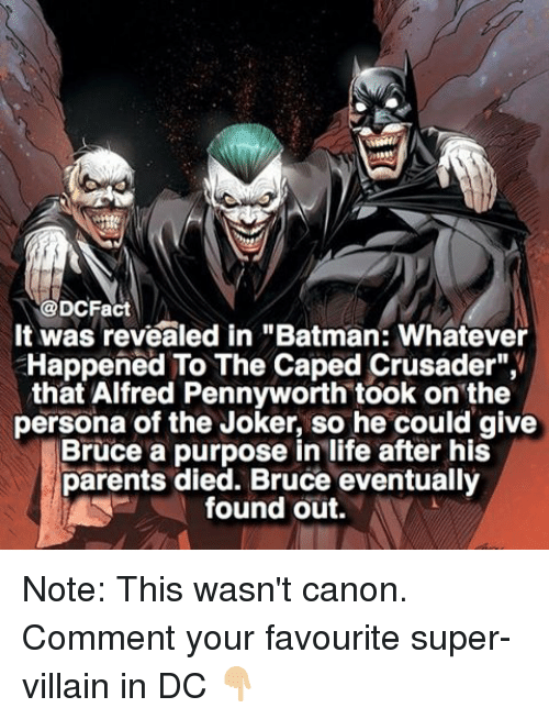 """super villain: @DCFact  It was revealed in """"Batman: Whatever  Happened To The Caped Crusader"""",  that Alfred Pennyworth took on the  persona of the Joker, so he could give  Bruce a purpose in life after his  parents died. Bruce eventually  found out. Note: This wasn't canon. Comment your favourite super-villain in DC 👇🏼"""