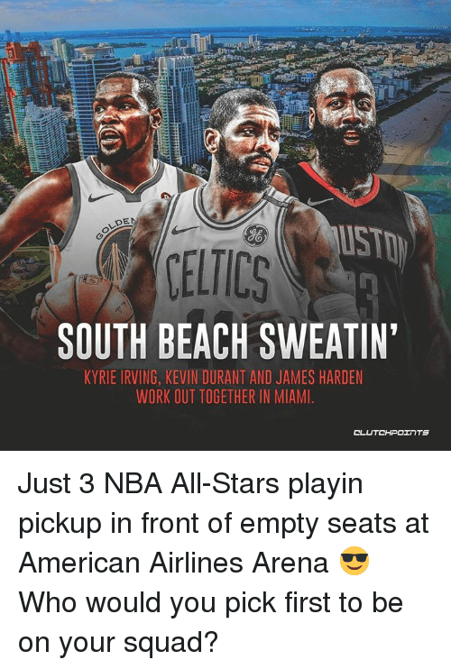 nba all stars: DE  SO  SOUTH BEACH SWEATIN  KYRIE IRVING, KEVIN DURANT AND JAMES HARDEN  WORK OUT TOGETHER IN MIAMI Just 3 NBA All-Stars playin pickup in front of empty seats at American Airlines Arena 😎 Who would you pick first to be on your squad?