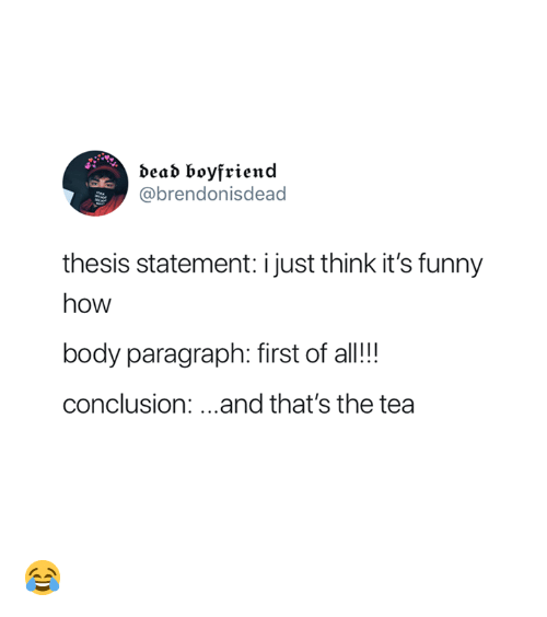 Funny, Boyfriend, and How: dead boyfriend  @brendonisdead  thesis statement: i just think it's funny  how  body paragraph: first of all!!!  conclusion:...and that's the tea 😂