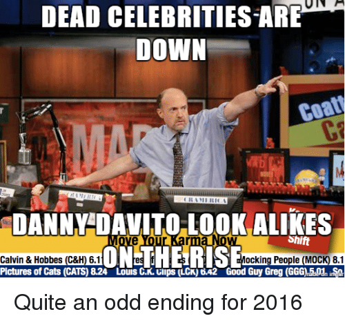 dead celebrities: DEAD CELEBRITIES ARE  DOWN  coat  DANNY DAVITO LOOK ALIKES  Shift  ocking People (MOCK 8.1 Quite an odd ending for 2016