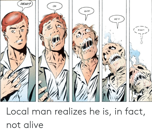 Alive, God, and Local: DEAD?  OH  GOD  HE'S  RIGHT  S  GI Local man realizes he is, in fact, not alive
