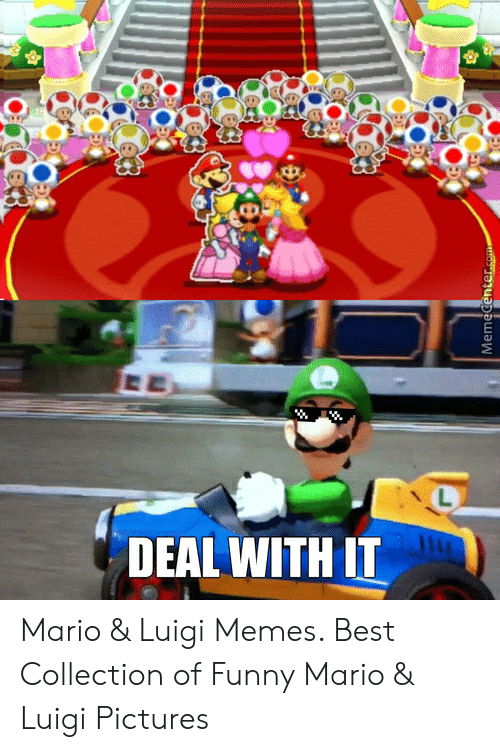 Deal With It Mario Luigi Memes Best Collection Of Funny Mario Luigi Pictures Funny Meme On Awwmemes Com