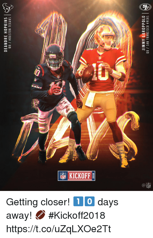San Francisco 49ers, Memes, and Houston Texans: DEANDRE HOPKINS |  WR / HOUSTON TEXANS  2018  JIMMY GAROPPOLO  OB SAN FRANCISCO 49ERS Getting closer! 1️⃣0️⃣ days away! 🏈 #Kickoff2018 https://t.co/uZqLXOe2Tt