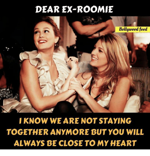 Memes, Bollywood, and 🤖: DEAR EX-ROOMIE  Bollywood feed  I KNOW WE ARE NOT STAYING  TOGETHER ANYMORE BUT YOU WILL  ALWAYS BE CLOSE TO MYHEART