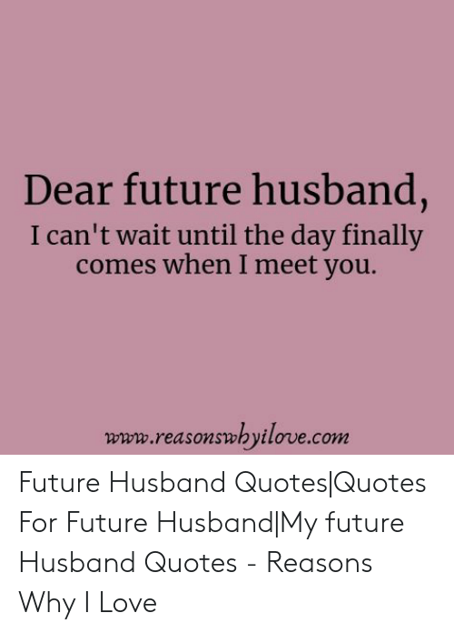 Dear Future Husband I Can\'t Wait Until the Day Finally Comes ...