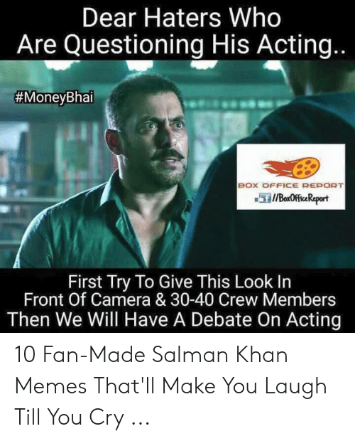 Laugh Till: Dear Haters Who  Are Questioning His Acting  #MoneyBhai  BOX OFFICE REPOR  First Try To Give This Look In  Front Of Camera & 30-40 Crew Members  Then We Will Have A Debate On Acting 10 Fan-Made Salman Khan Memes That'll Make You Laugh Till You Cry ...