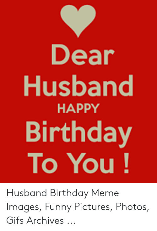 Birthday Funny And Meme Dear Husband HAPPY To You