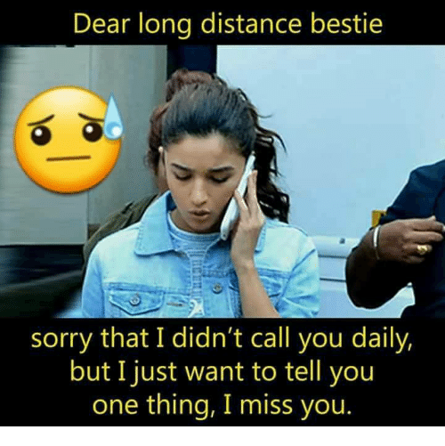 Memes, Sorry, and 🤖: Dear long distance bestie  sorry that I didn't call you daily,  but I just want to tell you  one thing, I miss you