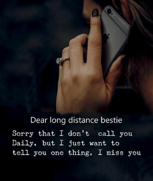 bestie: Dear long distance bestie  Sorry that I don't call you  Daily, but I just want to  tell you one thing, I miss you