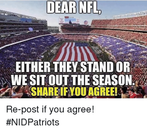 Memes, Nfl, and 🤖: DEAR NFL  1  EITHER THEY STAND OR  WE SIT OUTTHE SEASON  SHARE!FYOU AGREE! Re-post if you agree! #NIDPatriots